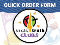 Kids4Truth Clubs Quick Order Form