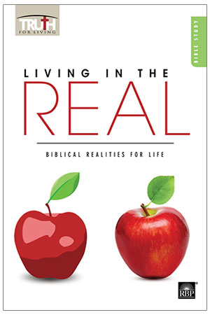 Living in the Real: Biblical Realities for Life <br>Adult Bible Study Book