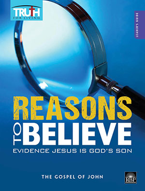 Reasons to Believe: Evidence Jesus Is God's Son <br>Adult Leader's Guide