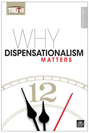 Why Dispensationalism Matters <br>Adult Bible Study Book