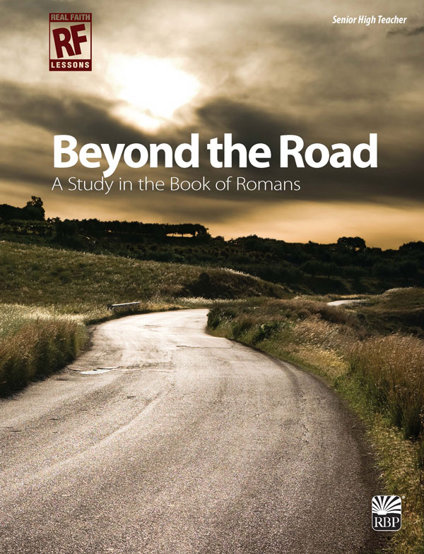 Beyond the Road: A Study in the Book of Romans <br>Senior High Teacher's Guide