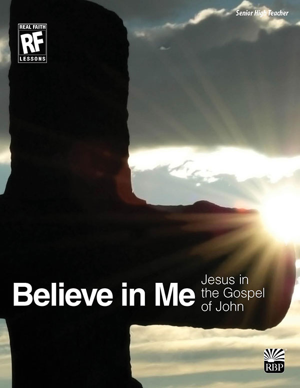 Believe in Me: Jesus in the Gospel of John <br>Senior High Teacher's Guide