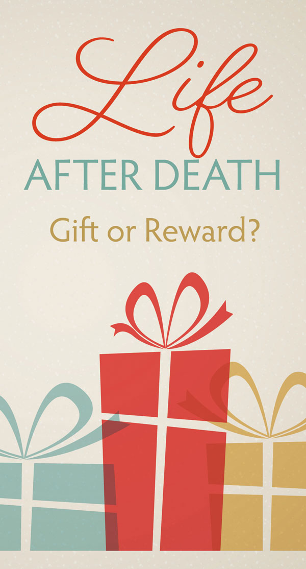 Life After Death: Gift or Reward? - Tract
