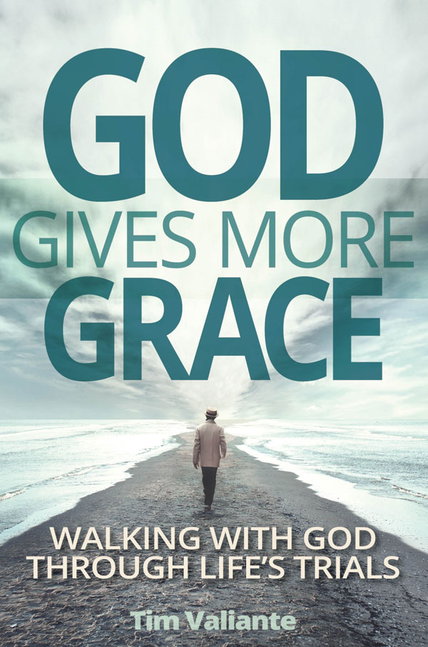 God Gives More Grace: Walking With God Through Life's Trials by Tim Valiente cover