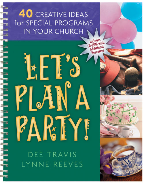 Let's Plan a Party! 40 Creative Ideas for Special Programs in Your Church