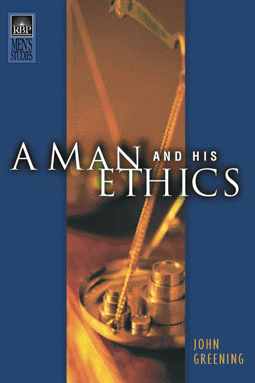 A Man and His Ethics (NKJV)