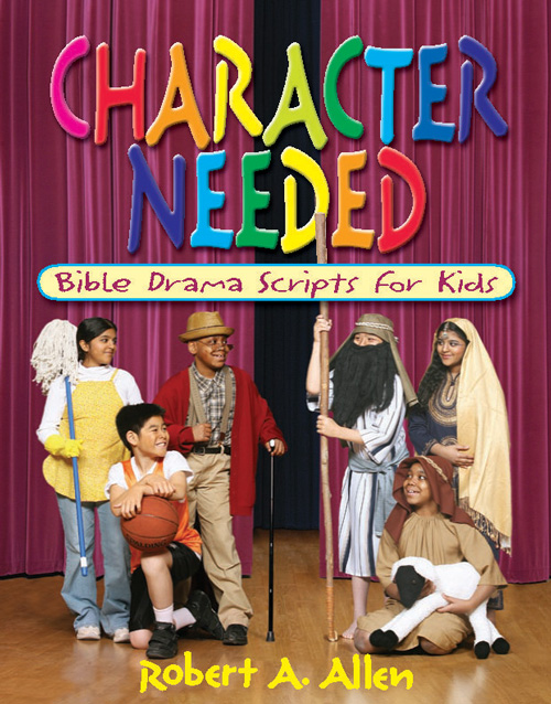 Character Needed: Bible Drama Scripts for Kids
