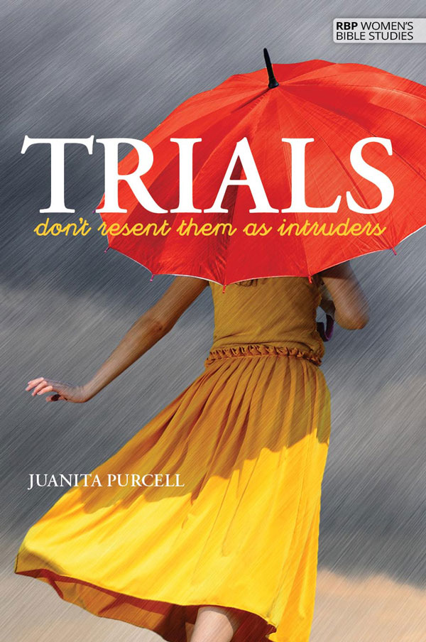 Trials—Don't Resent Them as Intruders