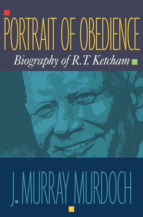Portrait of Obedience: The Biography of Robert T. Ketcham