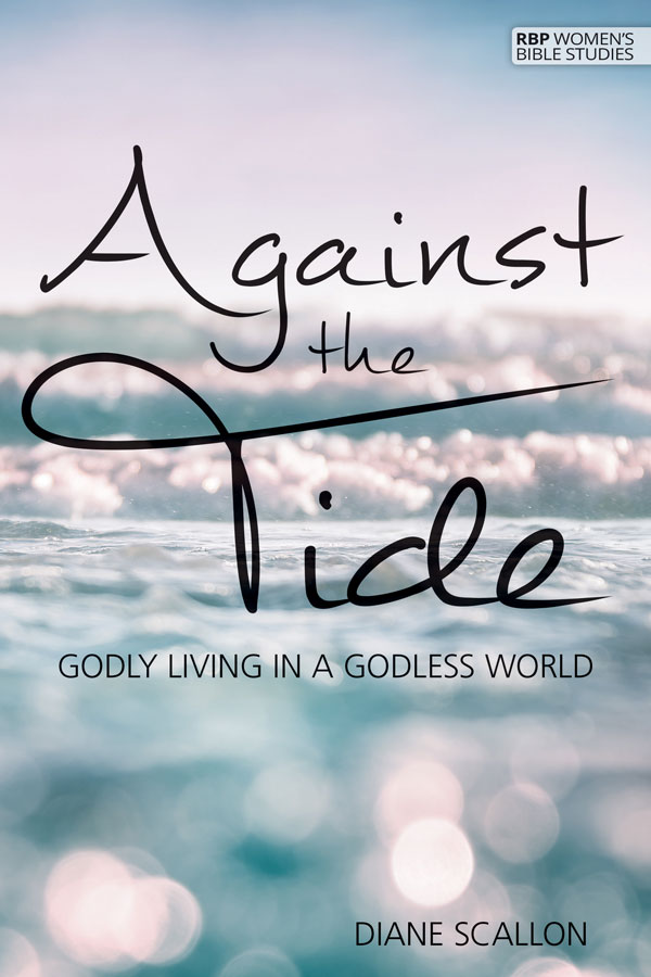 Against the Tide: Godly Living in a Godless World by Diane Scallon | RBP Women's Bible Studies