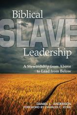 Biblical Slave Leadership <br>A Stewardship from Above to Lead from Below