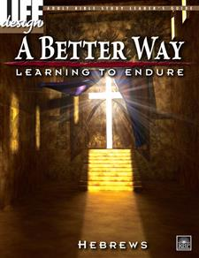 A Better Way: Learning to Endure, Hebrews<br>Adult Leader's Guide